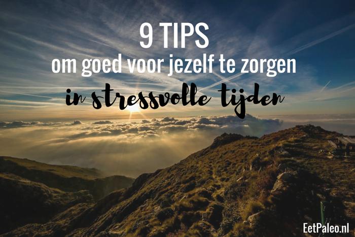 9 Tips om goed voor jezelf te zorgen in stressvolle tijden